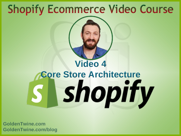 Shopify Ecommerce Video 4 - Core Store Architecture