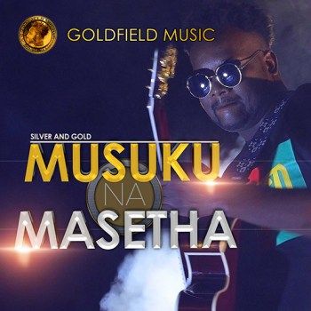 Goldfield Music - MUSUKU NA MASETHA - Silver & Gold - MP3 download - BUY NOW