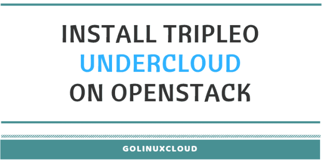 How to Install TripleO Undercloud and deploy Overcloud in Openstack