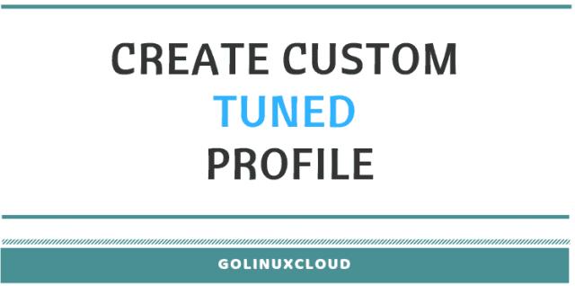 How to create custom tuned profile in Linux ( RHEL / CentOS 7 )