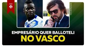 BALLOTELI, EMPRESÁRIO CONFIRMA PROPOSTA PRA TRAZER ATACANTE | Últimas Notícias do Vasco da Gama