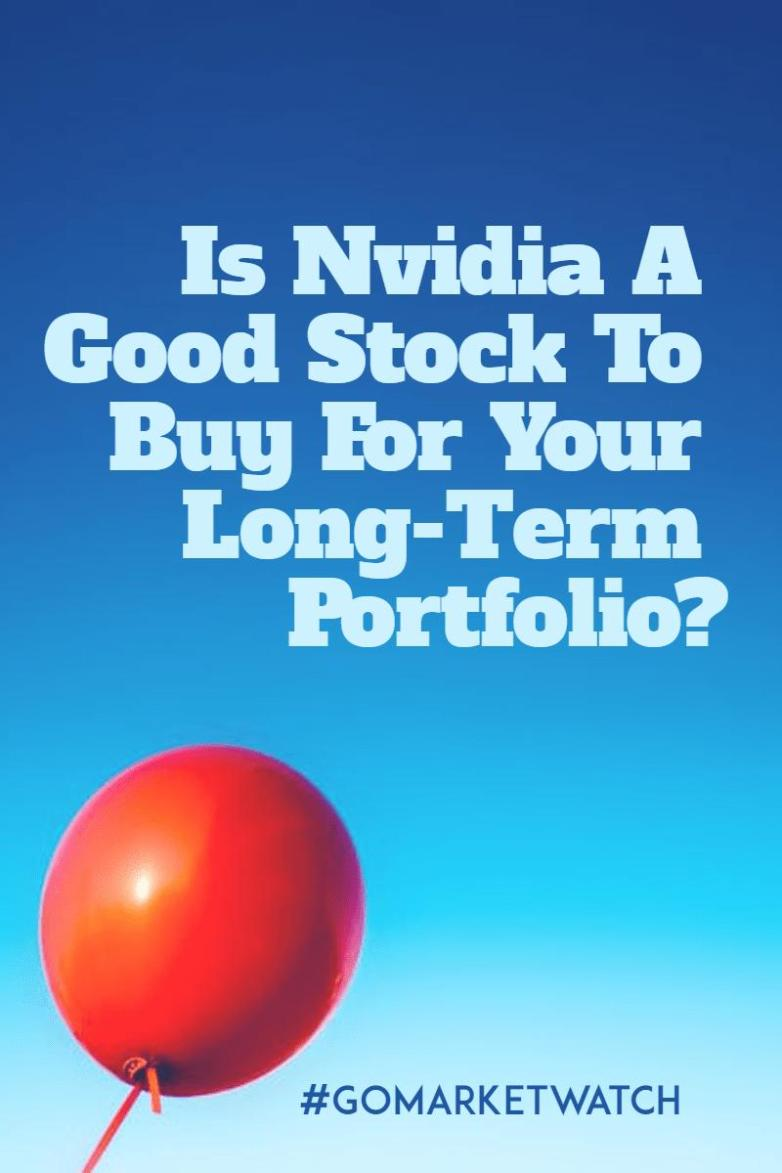 Is Nvidia A Good Stock To Buy For Your Long-Term Portfolio?