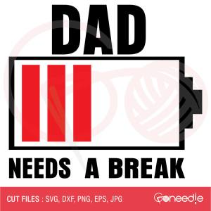 Father's Day Cut File - Dad Needs A Break