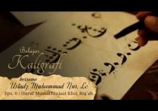 Belajar Kaligrafi bersama Ust Muhammad Nur, Lc. – Eps. 6 Huruf Mustakhrajaat