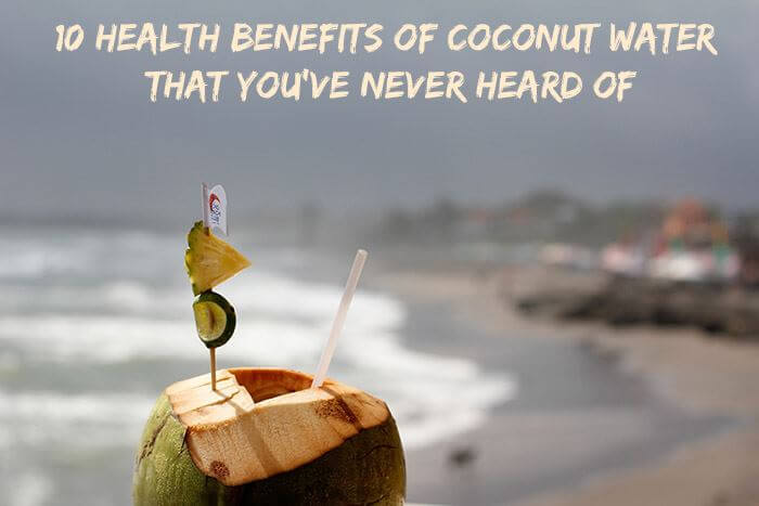10 Health Benefits Of Coconut Water That You've Never Heard Of