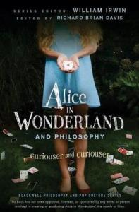 Alice in Wonderland and Philosophy: Curiouser And Curiouser (The Blackwell Philosophy and Pop Culture Series) Loading-trans Loading... View a preview of this book online Loading-trans Loading... View the full version of this book online Alice in Wonderland and Philosophy: Curiouser And Curiouser, Book Cover, William Irwin