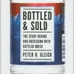 Bottled And Sold: The Story Behind Our Obsession With Bottled Water Gleick Peter Book Cover