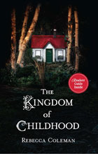 The Kingdom of Childhood, Book Cover, Rebecca Coleman, White House, red roof, tree trunks