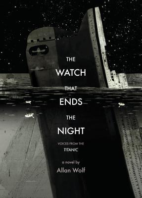 The Watch That Ends The Night Allan Wolf Book Cover