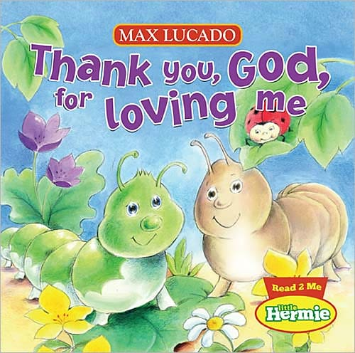 Thank You God For Loving Me by Max Lucado | Good Books And Good Wine