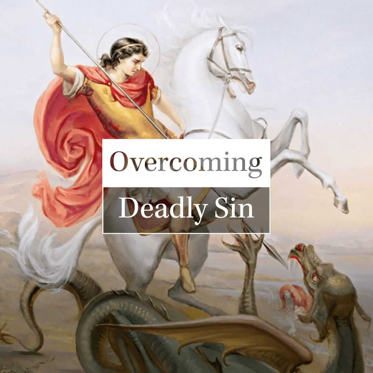 Overcoming Deadly Sin