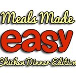 Meals Made Easy: Chicken Dinner