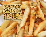Roasted Garlic French Fries