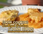 Crockpot Scalloped Potatoes and Pork Chops