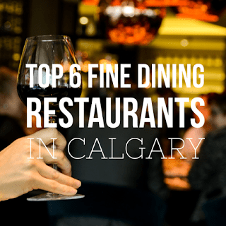 Top Six Fine Dining Restaurants in Calgary: From a Girl Who Has Tried Everything