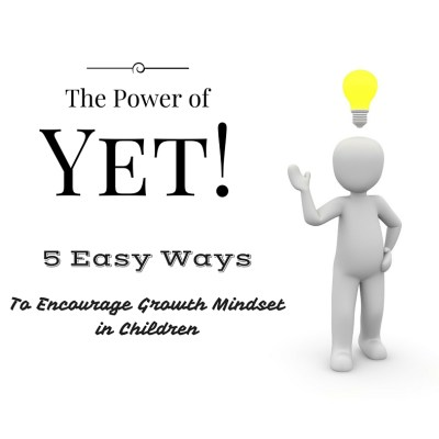 The Power of 'Yet': 5 Ways to Encourage a Growth Mindset in Children