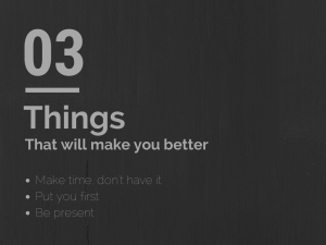 Three Things That Will Make You Better