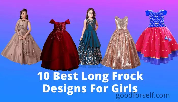 10 Best Long Frock Designs For Girls In India 2021