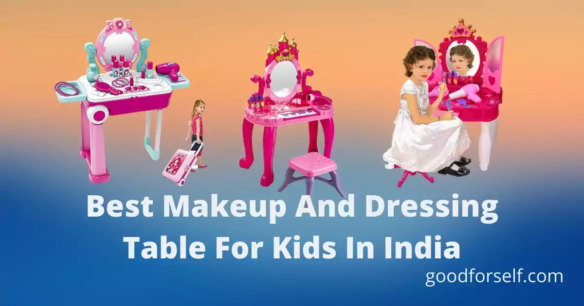 Best Makeup And Dressing Table For Kids In India