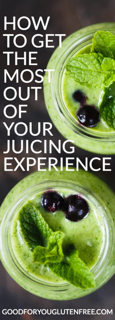 How to get the most out of your juicing experience - Good For You Gluten Free