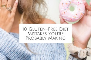 10 Gluten-Free Diet Mistakes You're Probably Making header