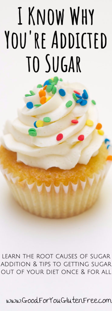 Why You're Addicted to Sugar and What to Do About It - Good For Your Gluten Free