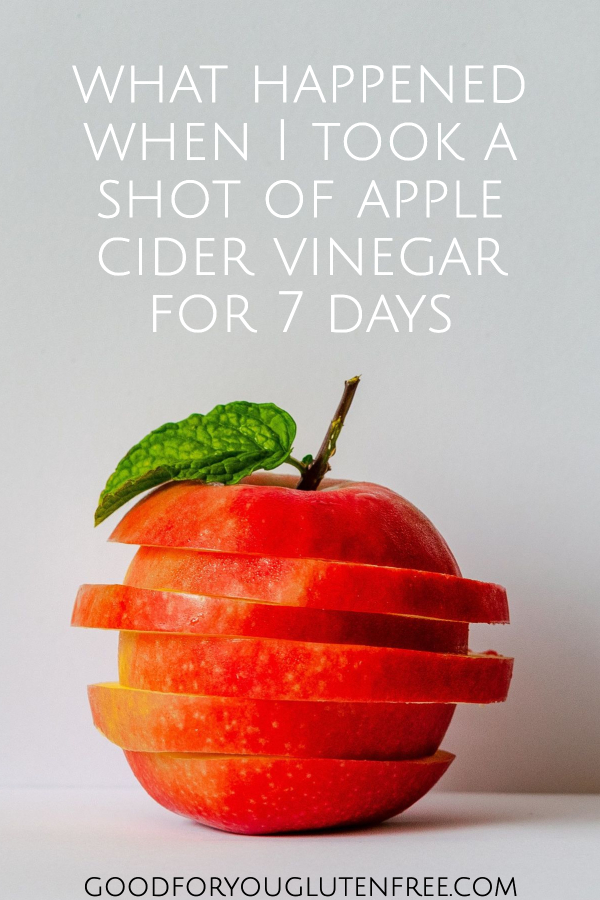 What happened when I took an apple cider vinegar shot for 7 days straight - Good For You Gluten Free