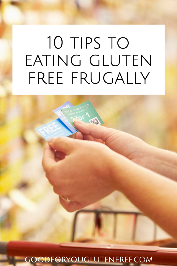 10 Tips to Eating Gluten Free Frugally - Good For You Gluten Free