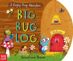 Sebastien Braun's Big Bug Log cover image from Nosy Crow/Candlewick Press