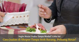 Cara Jualan di Shopee Tanpa Stok Barang, Peluang Besar!
