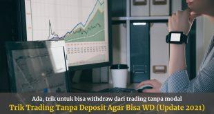 Trik Trading Tanpa Deposit Agar Bisa Withdraw (Update 2021)