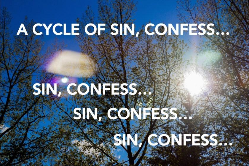 Sin, Confess... Sin, Confess...