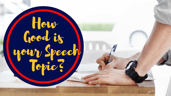 how good is your speech topic easy steps to a great topic good  how good is your speech topic