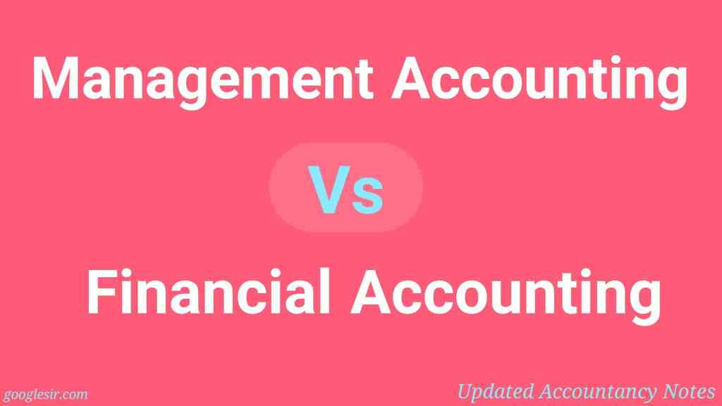 Differences - Management Accounting and Financial Accounting