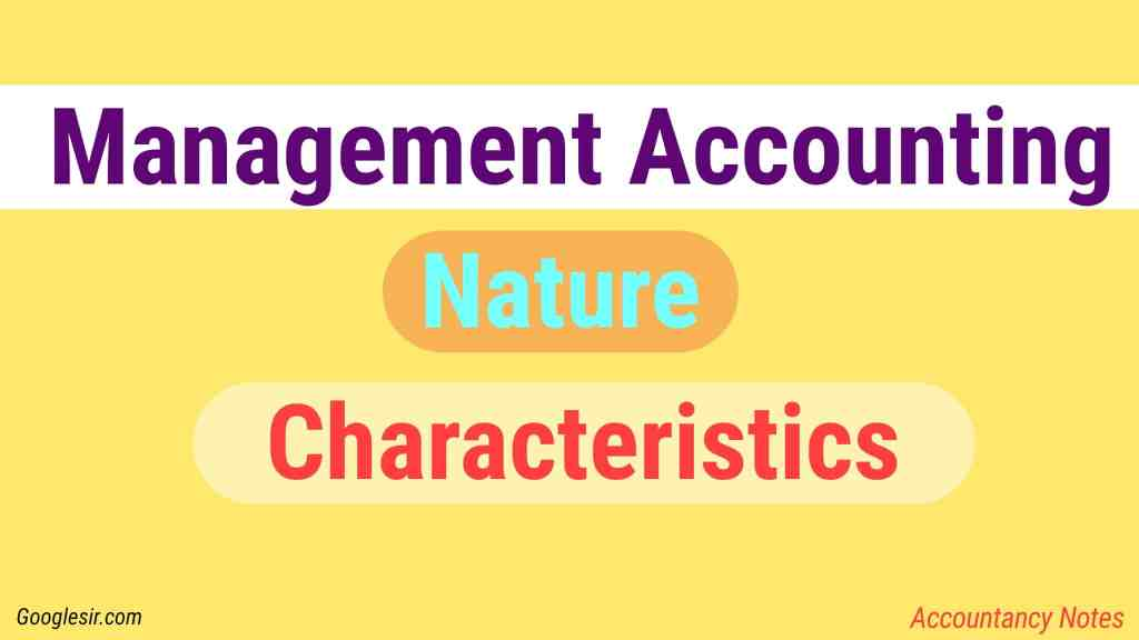 Management Accounting - Nature and Characteristics