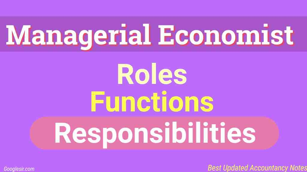 Responsibilities, Functions, and Role of a Managerial Economist