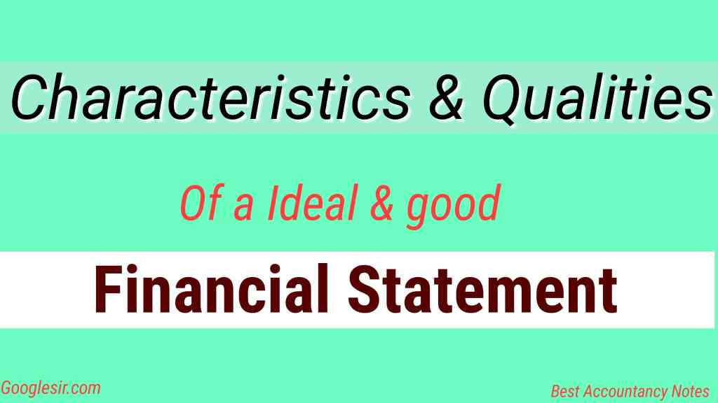 Characteristics and Qualities of an Ideal Financial Statement