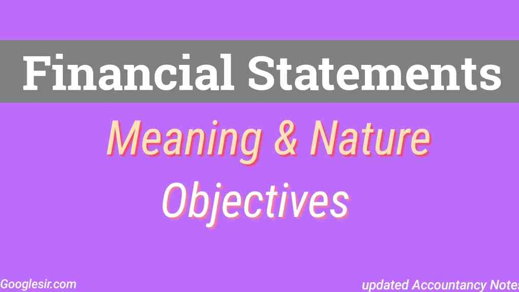 Financial Statements Meaning, Nature And Objectives
