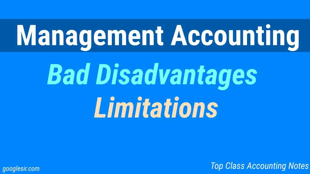 Management Accounting - Disadvantages or Limitations