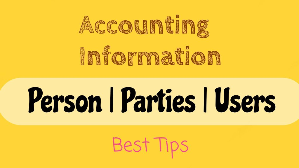 Persons or Users or Parties interested in Accounting Information
