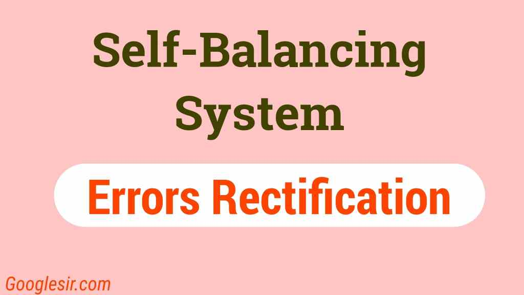 Rectification of errors under self-balancing system