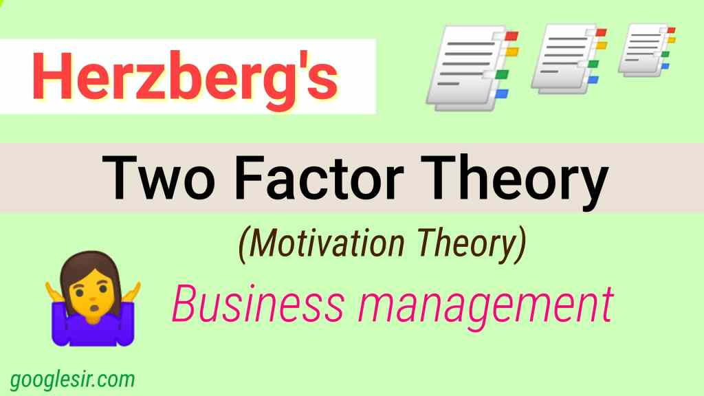 Herzberg's Motivation Hygiene Theory or Two-Factor Theory