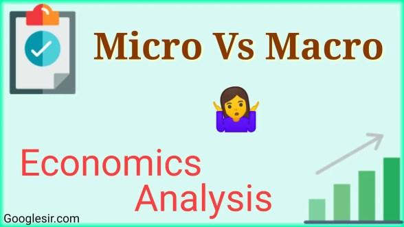 Microeconomics Vs Macroeconomics.