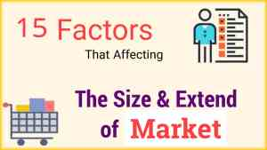 15 Factors That Affecting the Size and Extent of Market