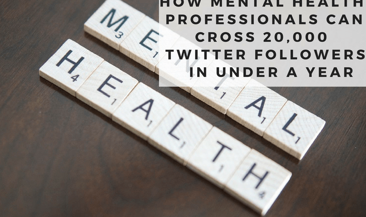 How Mental Health Professionals can Cross 20,000 Twitter Followers in Under a Year