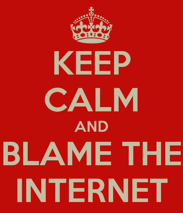 keep-calm-and-blame-the-internet
