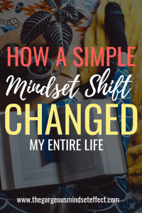 This Mindset Shift Changed My Life and Made Me a Happier Person