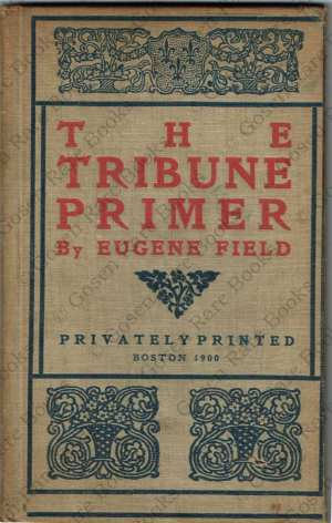 Eugene Field | The Tribune Primer, Boston | Privately printed 1900