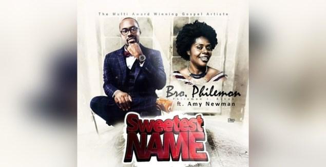 Bro Philemon ft Amy Newman Sweetest Name