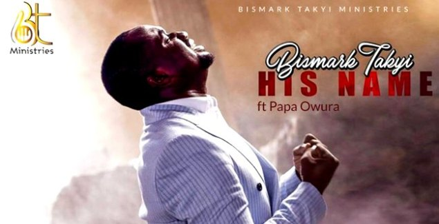 Bismark Takyi - His Name ft Papa Owura (Official Music Video)